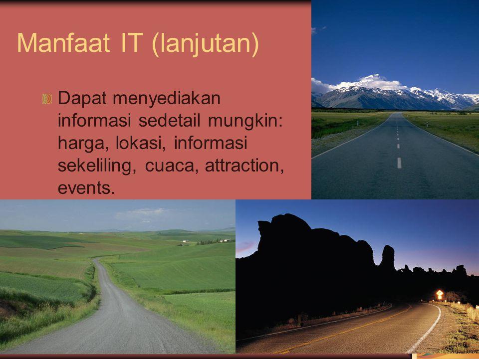 Manfaat IT (lanjutan) Dapat menyediakan informasi sedetail mungkin: harga, lokasi, informasi sekeliling, cuaca, attraction, events.