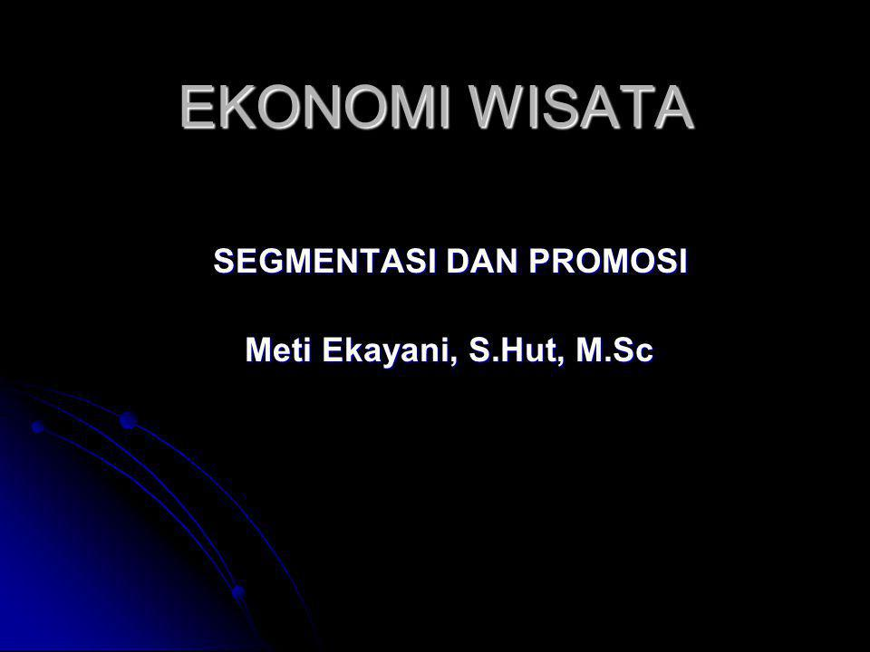 SEGMENTASI DAN PROMOSI Meti Ekayani, S.Hut, M.Sc