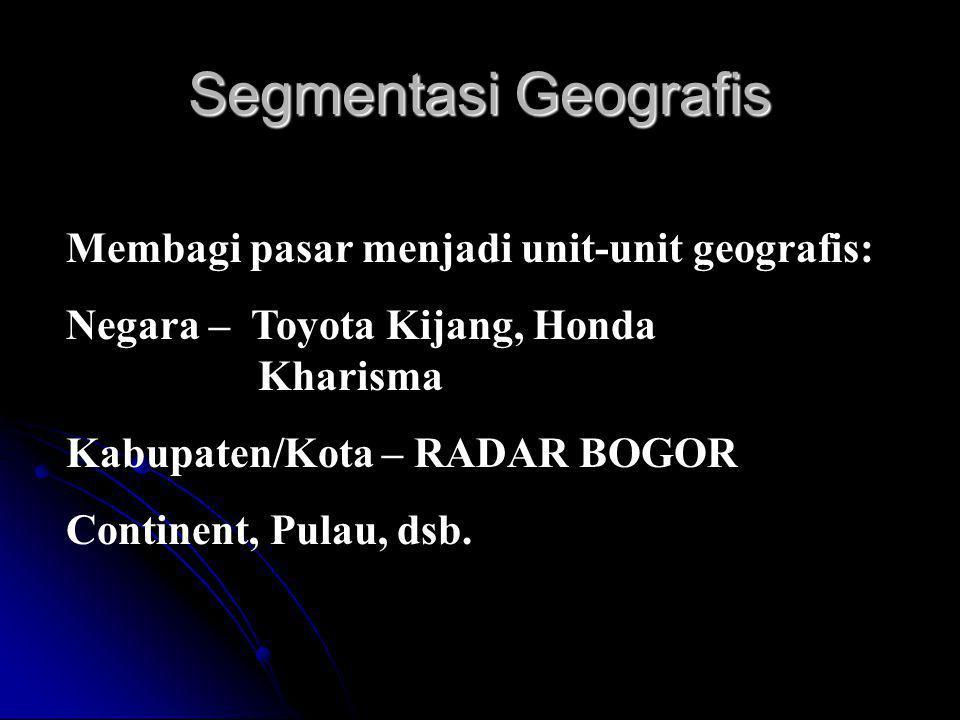 Segmentasi Geografis Membagi pasar menjadi unit-unit geografis: