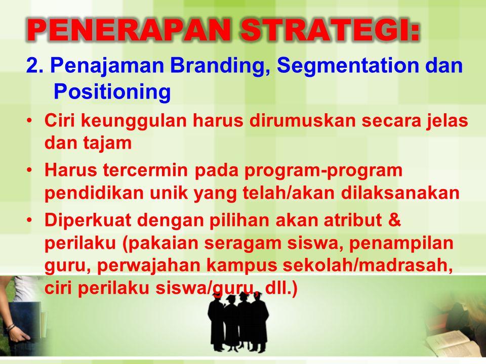 PENERAPAN STRATEGI: 2. Penajaman Branding, Segmentation dan Positioning. Ciri keunggulan harus dirumuskan secara jelas dan tajam.