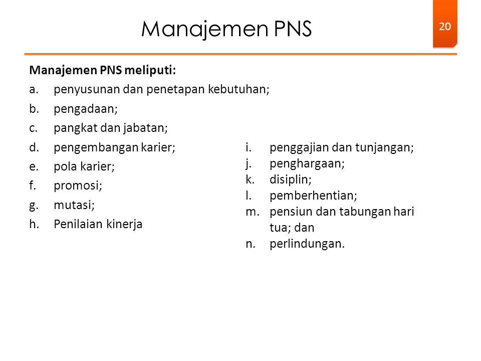 Manajemen PNS Manajemen PNS meliputi:
