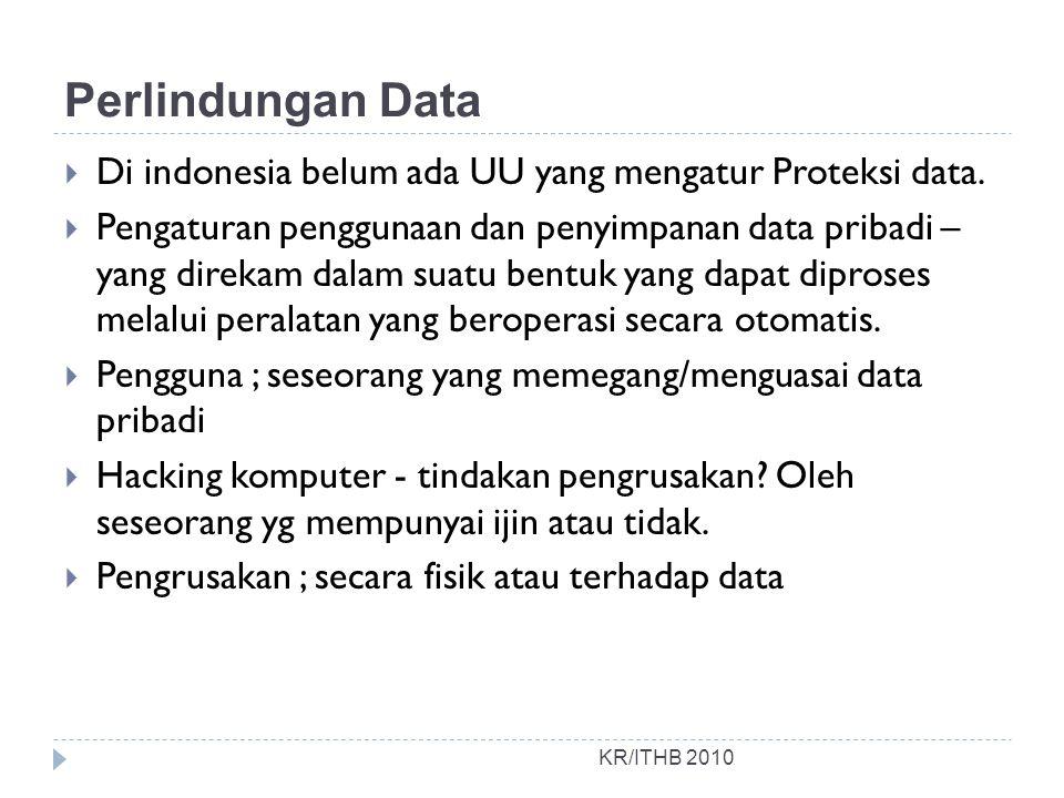 Perlindungan Data Di indonesia belum ada UU yang mengatur Proteksi data.