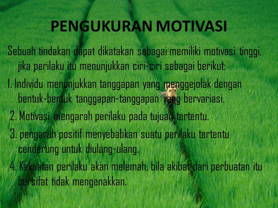 PENGUKURAN MOTIVASI Sebuah tindakan dapat dikatakan sebagai memiliki motivasi tinggi, jika perilaku itu menunjukkan ciri-ciri sebagai berikut: