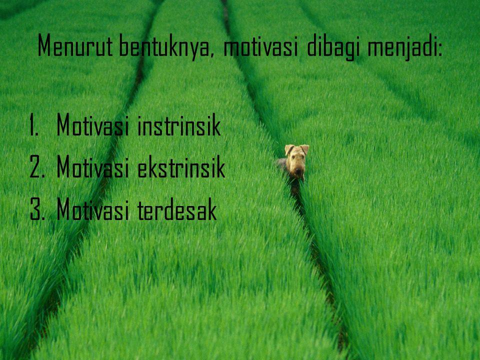 Menurut bentuknya, motivasi dibagi menjadi: