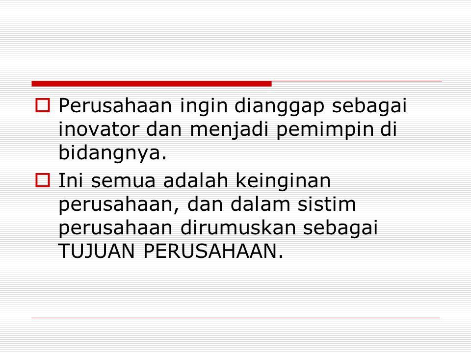Perusahaan ingin dianggap sebagai inovator dan menjadi pemimpin di bidangnya.