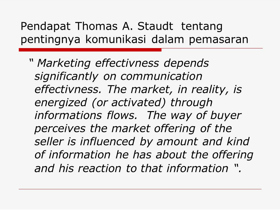 Pendapat Thomas A. Staudt tentang pentingnya komunikasi dalam pemasaran