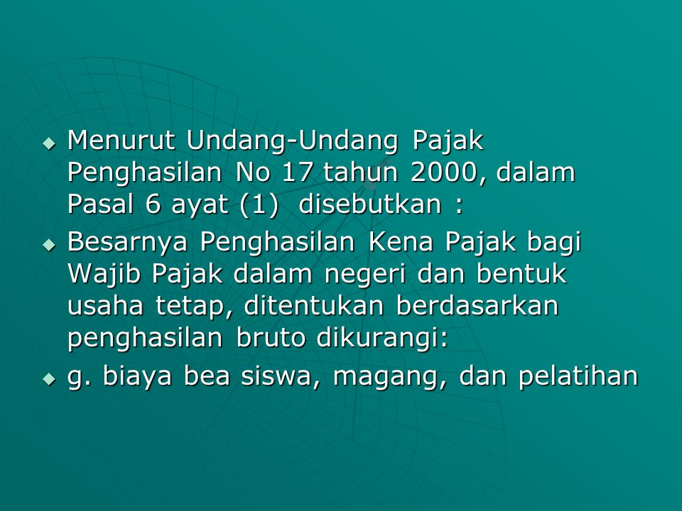 Menurut Undang-Undang Pajak Penghasilan No 17 tahun 2000, dalam Pasal 6 ayat (1) disebutkan :