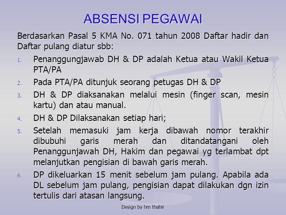 ABSENSI PEGAWAI Berdasarkan Pasal 5 KMA No. 071 tahun 2008 Daftar hadir dan Daftar pulang diatur sbb: