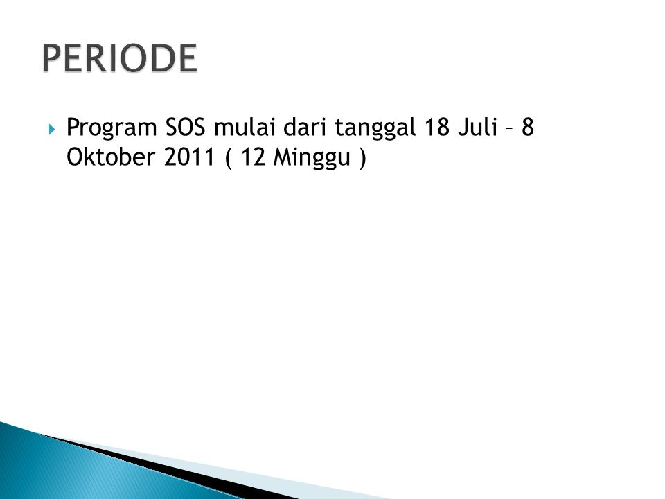 PERIODE Program SOS mulai dari tanggal 18 Juli – 8 Oktober 2011 ( 12 Minggu )