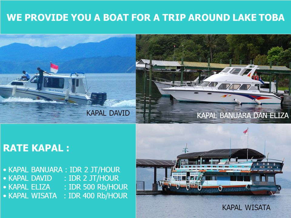 WE PROVIDE YOU A BOAT FOR A TRIP AROUND LAKE TOBA