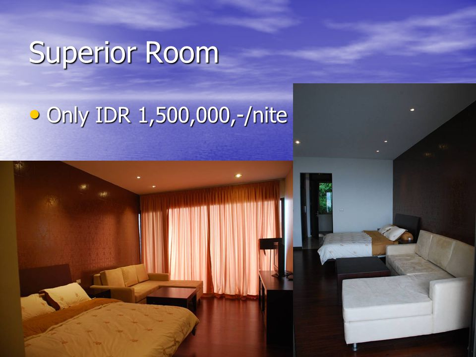 Superior Room Only IDR 1,500,000,-/nite