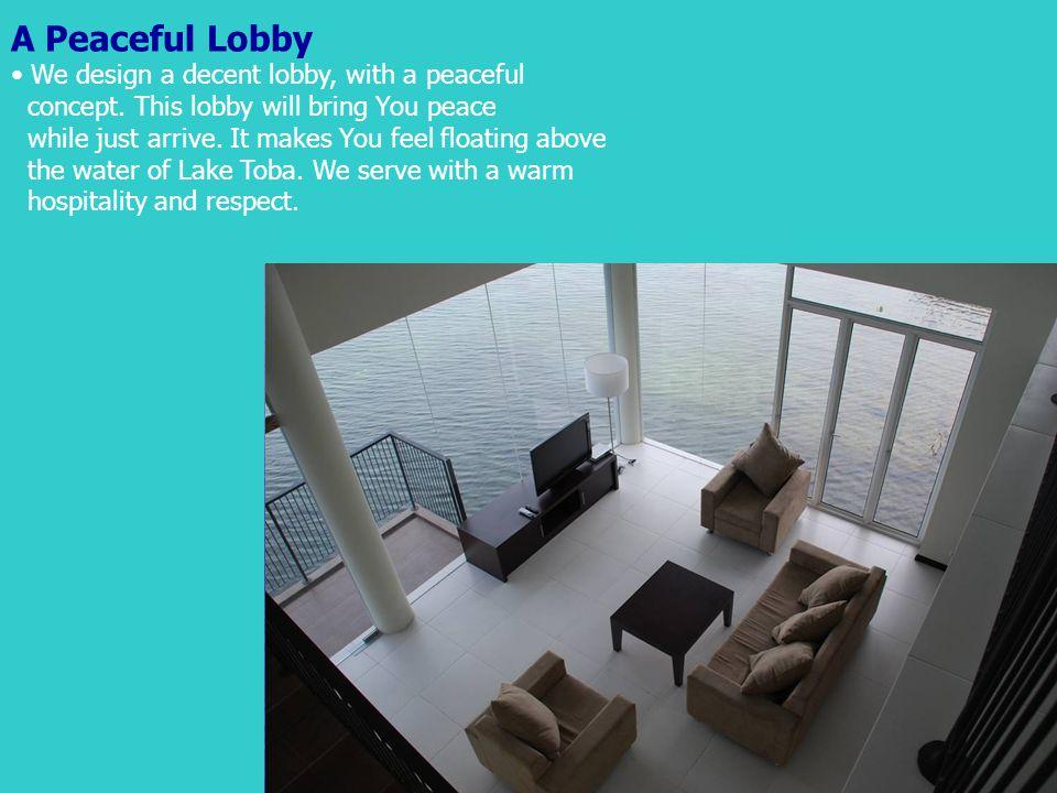 A Peaceful Lobby We design a decent lobby, with a peaceful