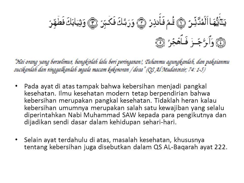 Pada ayat di atas tampak bahwa kebersihan menjadi pangkal kesehatan