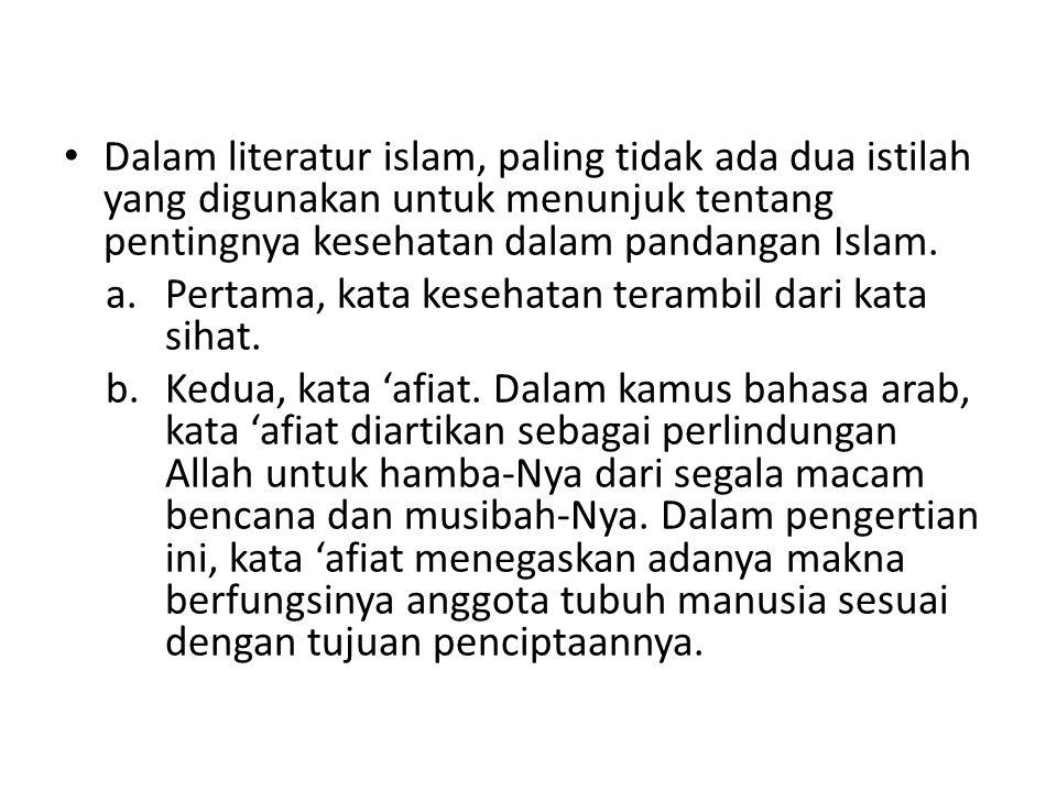 Dalam literatur islam, paling tidak ada dua istilah yang digunakan untuk menunjuk tentang pentingnya kesehatan dalam pandangan Islam.