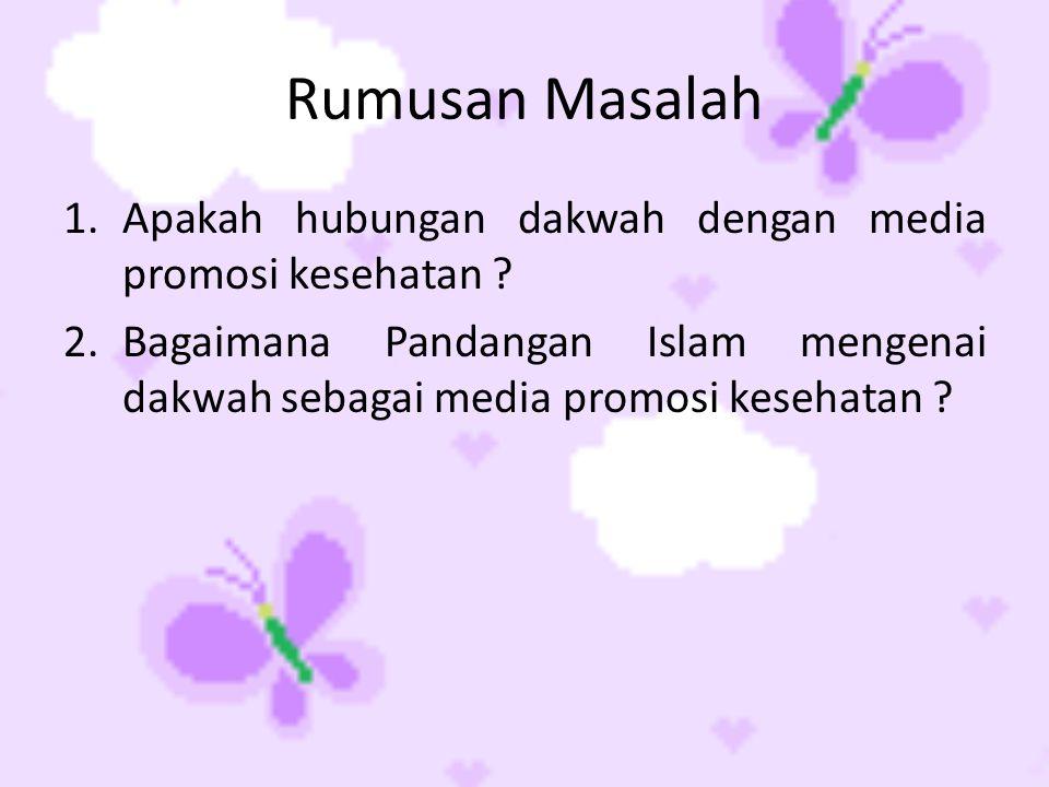 Rumusan Masalah Apakah hubungan dakwah dengan media promosi kesehatan .
