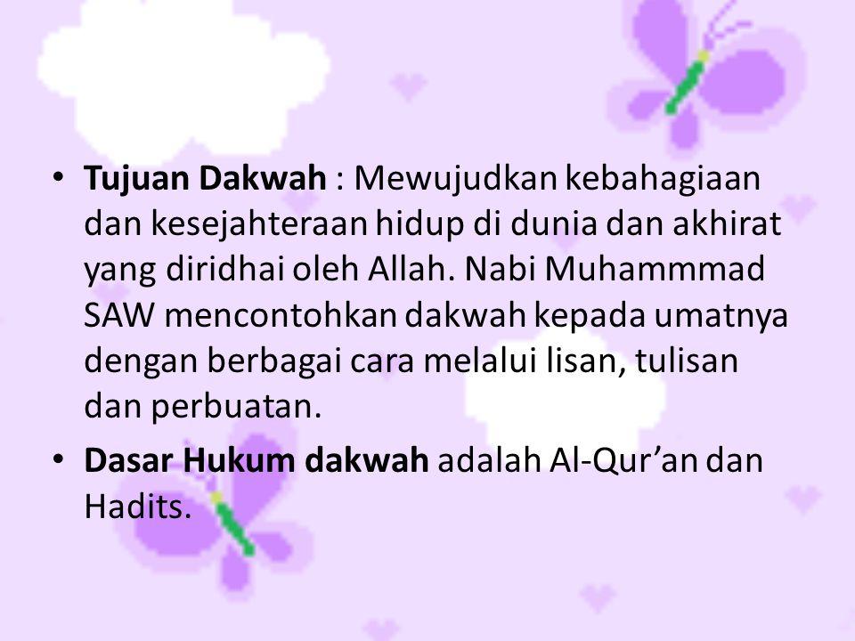 Tujuan Dakwah : Mewujudkan kebahagiaan dan kesejahteraan hidup di dunia dan akhirat yang diridhai oleh Allah. Nabi Muhammmad SAW mencontohkan dakwah kepada umatnya dengan berbagai cara melalui lisan, tulisan dan perbuatan.