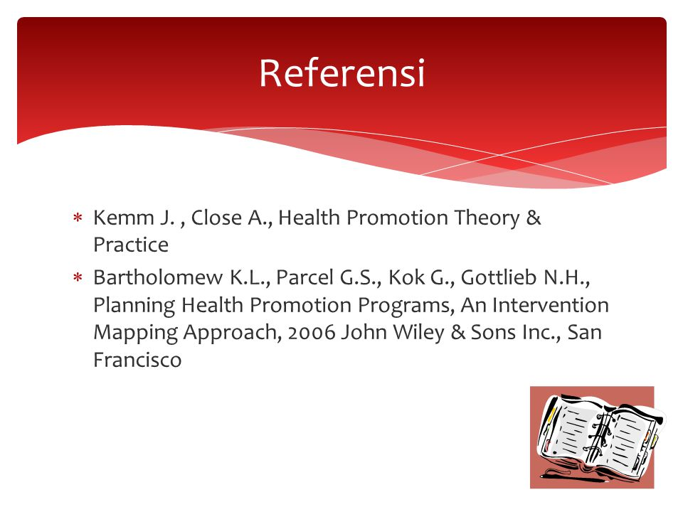 Referensi Kemm J. , Close A., Health Promotion Theory & Practice
