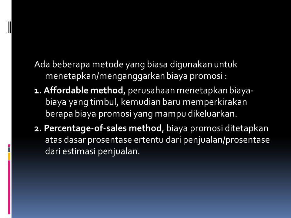 Ada beberapa metode yang biasa digunakan untuk menetapkan/menganggarkan biaya promosi : 1.