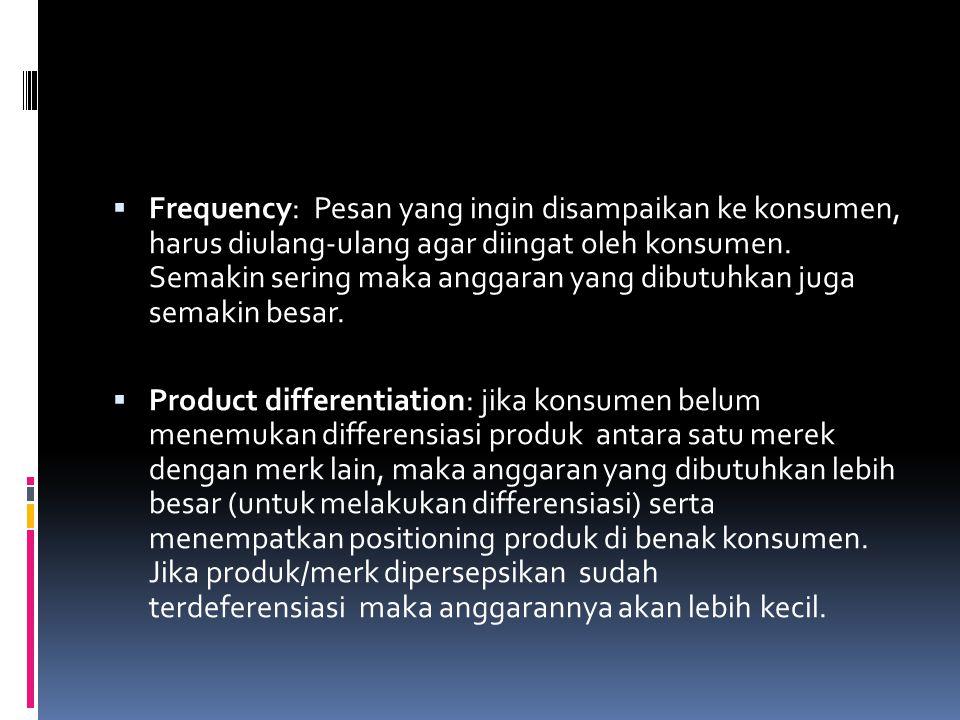 Frequency: Pesan yang ingin disampaikan ke konsumen, harus diulang-ulang agar diingat oleh konsumen. Semakin sering maka anggaran yang dibutuhkan juga semakin besar.