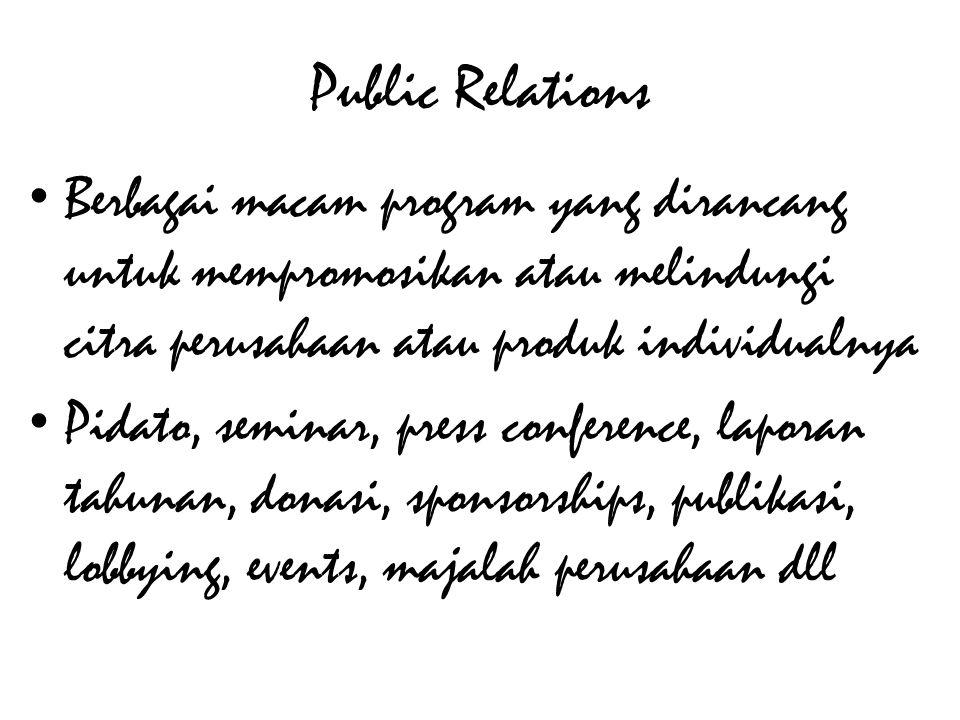 Public Relations Berbagai macam program yang dirancang untuk mempromosikan atau melindungi citra perusahaan atau produk individualnya.