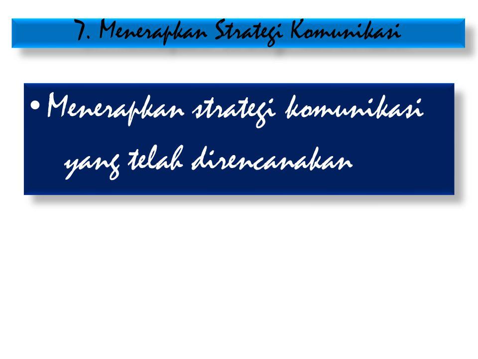 7. Menerapkan Strategi Komunikasi