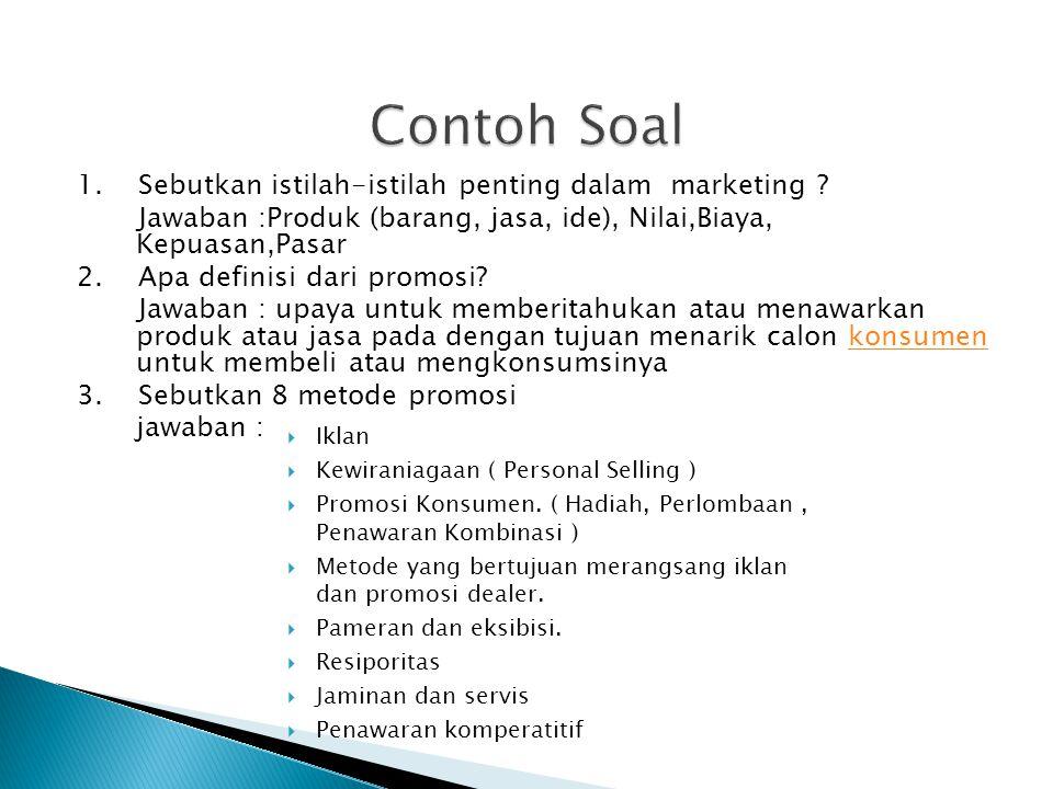Contoh Soal 1. Sebutkan istilah-istilah penting dalam marketing