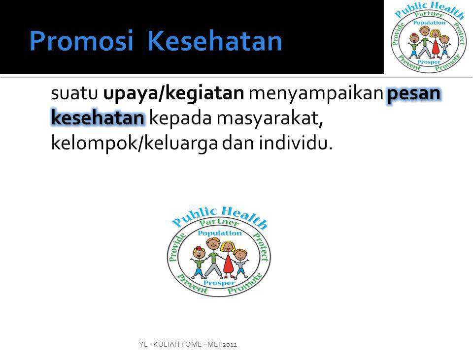 Promosi Kesehatan suatu upaya/kegiatan menyampaikan pesan kesehatan kepada masyarakat, kelompok/keluarga dan individu.
