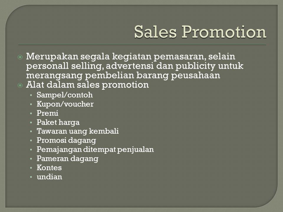 Sales Promotion Merupakan segala kegiatan pemasaran, selain personall selling, advertensi dan publicity untuk merangsang pembelian barang peusahaan.