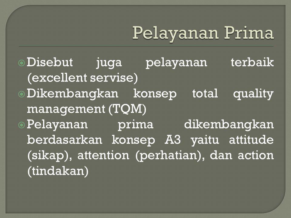 Pelayanan Prima Disebut juga pelayanan terbaik (excellent servise)