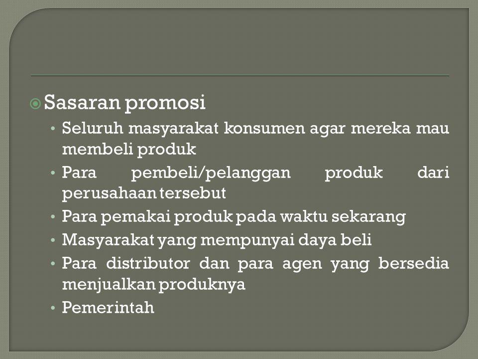 Sasaran promosi Seluruh masyarakat konsumen agar mereka mau membeli produk. Para pembeli/pelanggan produk dari perusahaan tersebut.