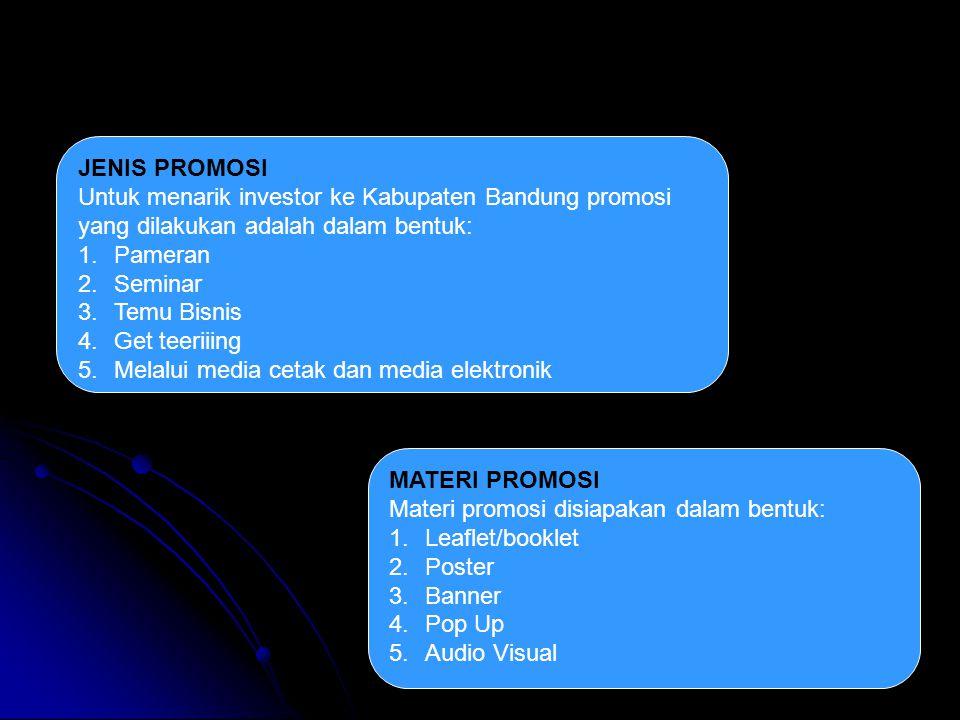 JENIS PROMOSI Untuk menarik investor ke Kabupaten Bandung promosi yang dilakukan adalah dalam bentuk: