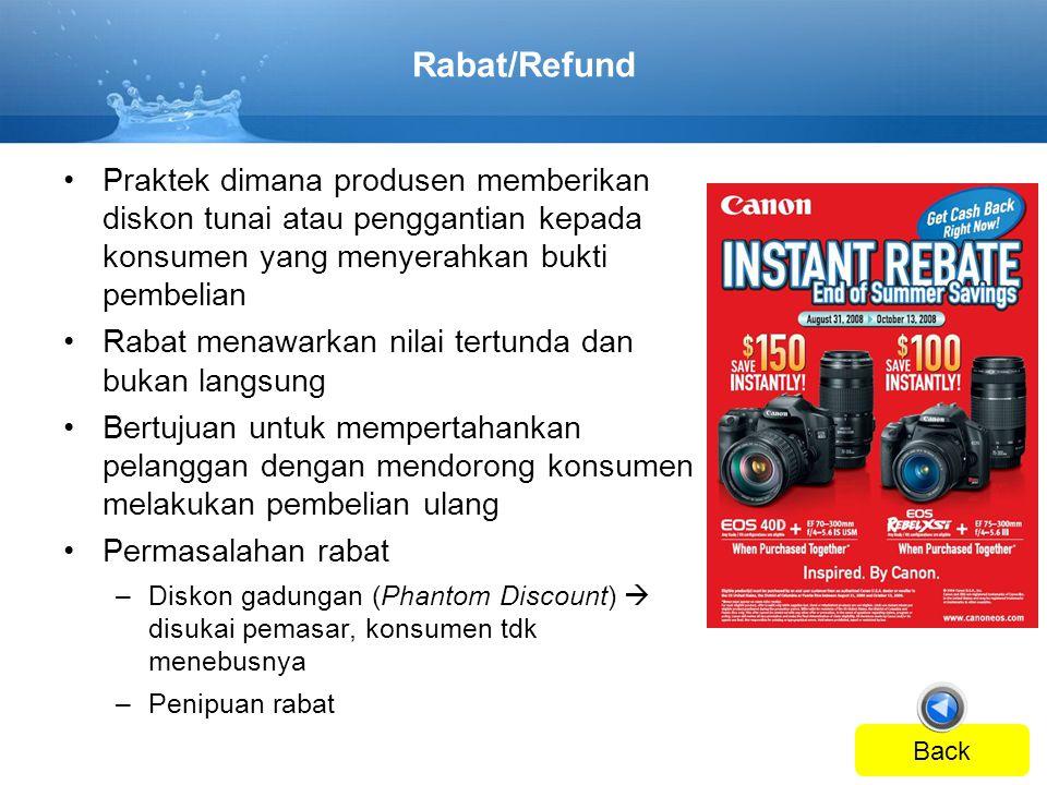 Rabat/Refund Praktek dimana produsen memberikan diskon tunai atau penggantian kepada konsumen yang menyerahkan bukti pembelian.