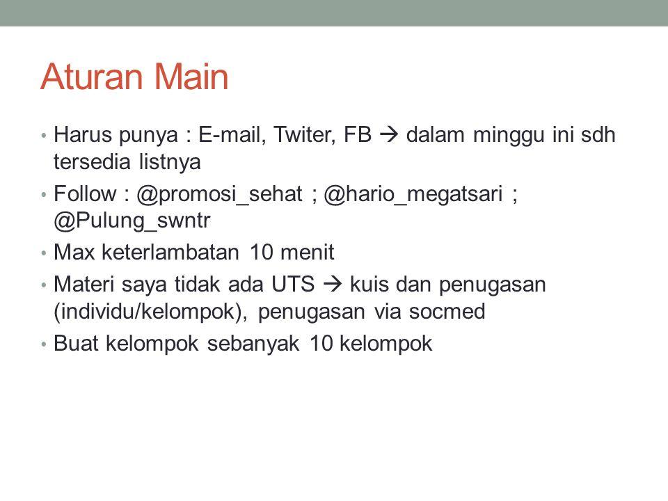Aturan Main Harus punya : E-mail, Twiter, FB  dalam minggu ini sdh tersedia listnya. Follow : @promosi_sehat ; @hario_megatsari ; @Pulung_swntr.