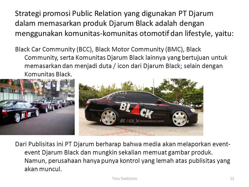 Strategi promosi Public Relation yang digunakan PT Djarum dalam memasarkan produk Djarum Black adalah dengan menggunakan komunitas-komunitas otomotif dan lifestyle, yaitu: