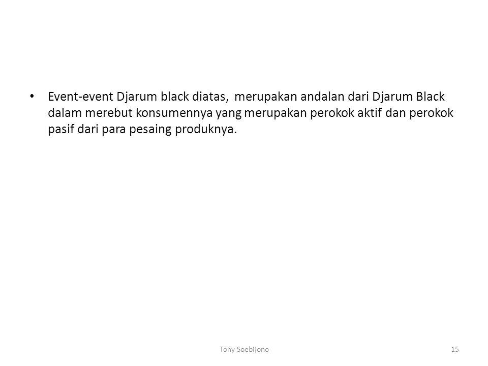 Event-event Djarum black diatas, merupakan andalan dari Djarum Black dalam merebut konsumennya yang merupakan perokok aktif dan perokok pasif dari para pesaing produknya.