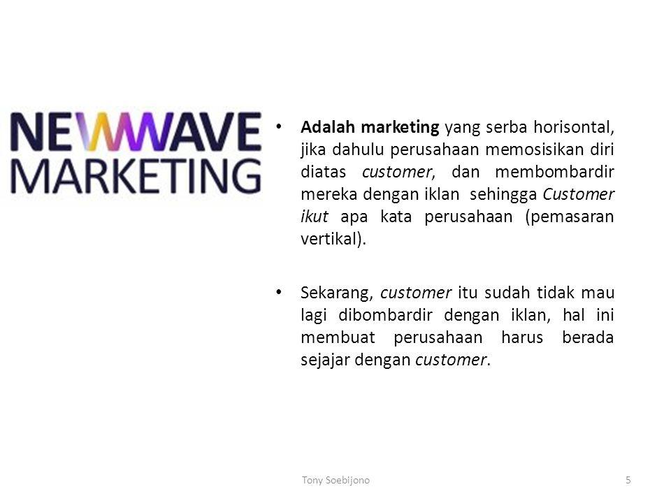 Adalah marketing yang serba horisontal, jika dahulu perusahaan memosisikan diri diatas customer, dan membombardir mereka dengan iklan sehingga Customer ikut apa kata perusahaan (pemasaran vertikal).