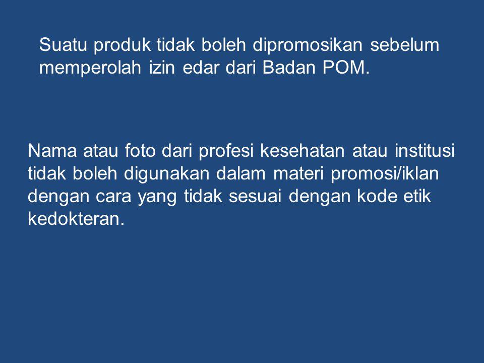 Suatu produk tidak boleh dipromosikan sebelum memperolah izin edar dari Badan POM.