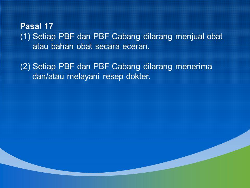 Pasal 17 Setiap PBF dan PBF Cabang dilarang menjual obat atau bahan obat secara eceran.