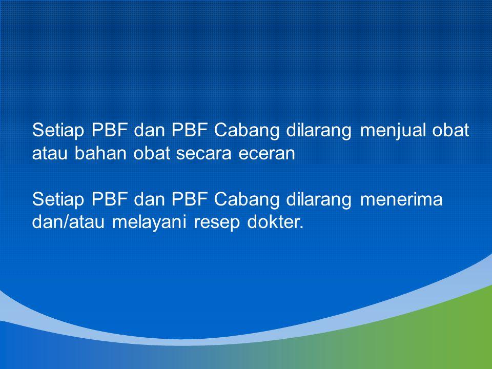 Setiap PBF dan PBF Cabang dilarang menjual obat atau bahan obat secara eceran