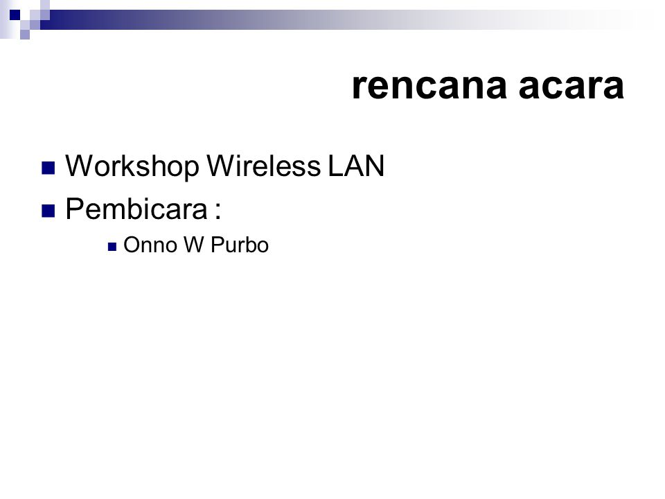rencana acara Workshop Wireless LAN Pembicara : Onno W Purbo