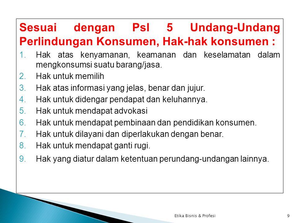 Sesuai dengan Psl 5 Undang-Undang Perlindungan Konsumen, Hak-hak konsumen :