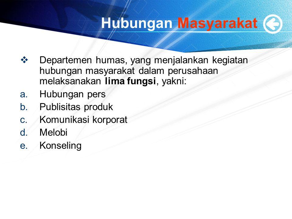 Hubungan Masyarakat Departemen humas, yang menjalankan kegiatan hubungan masyarakat dalam perusahaan melaksanakan lima fungsi, yakni: