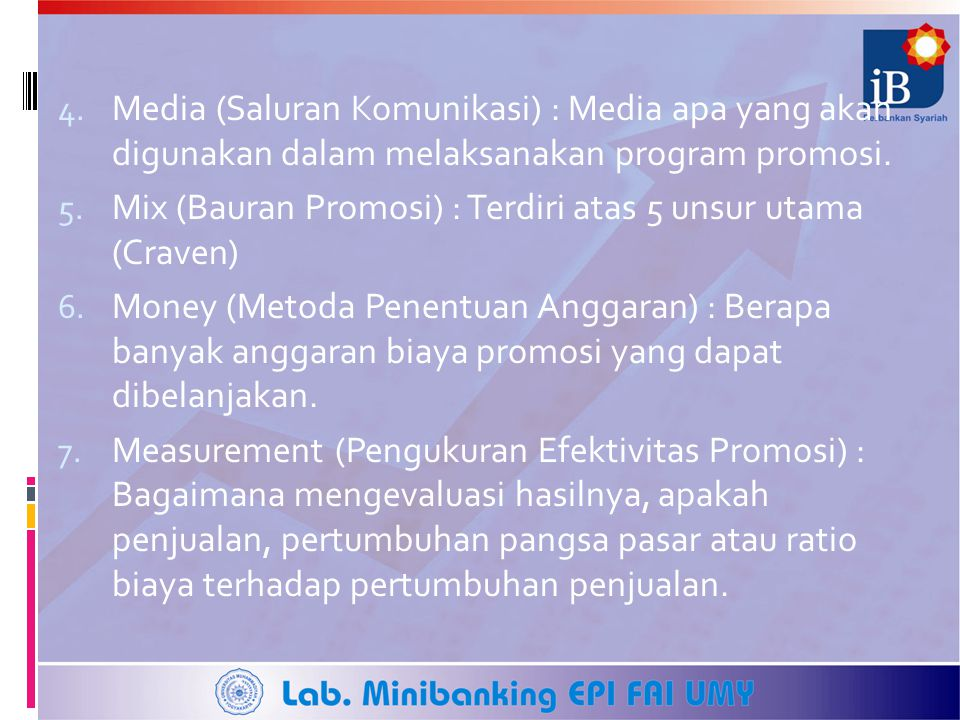 Media (Saluran Komunikasi) : Media apa yang akan digunakan dalam melaksanakan program promosi.