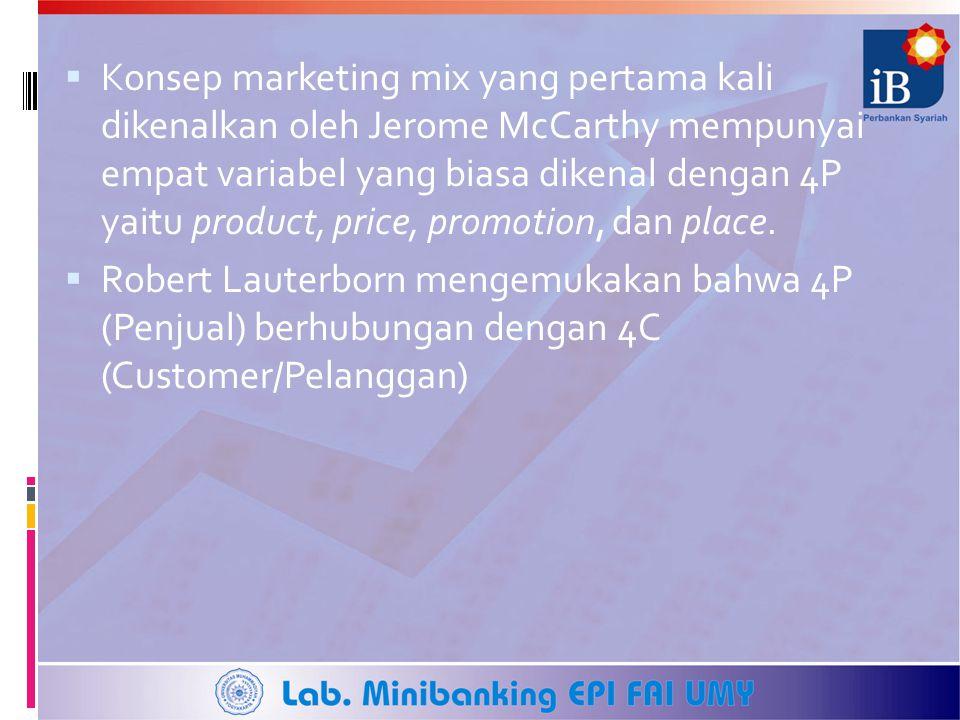 Konsep marketing mix yang pertama kali dikenalkan oleh Jerome McCarthy mempunyai empat variabel yang biasa dikenal dengan 4P yaitu product, price, promotion, dan place.