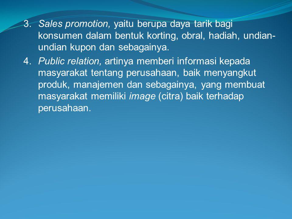 3. Sales promotion, yaitu berupa daya tarik bagi konsumen dalam bentuk korting, obral, hadiah, undian-undian kupon dan sebagainya.