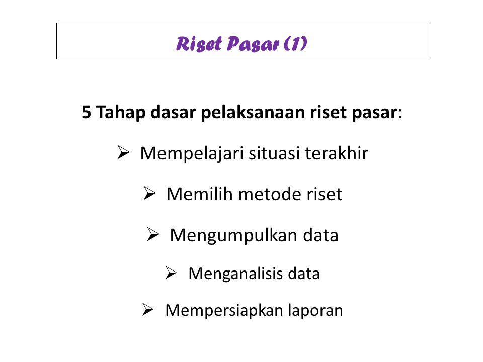 Riset Pasar (1) 5 Tahap dasar pelaksanaan riset pasar: