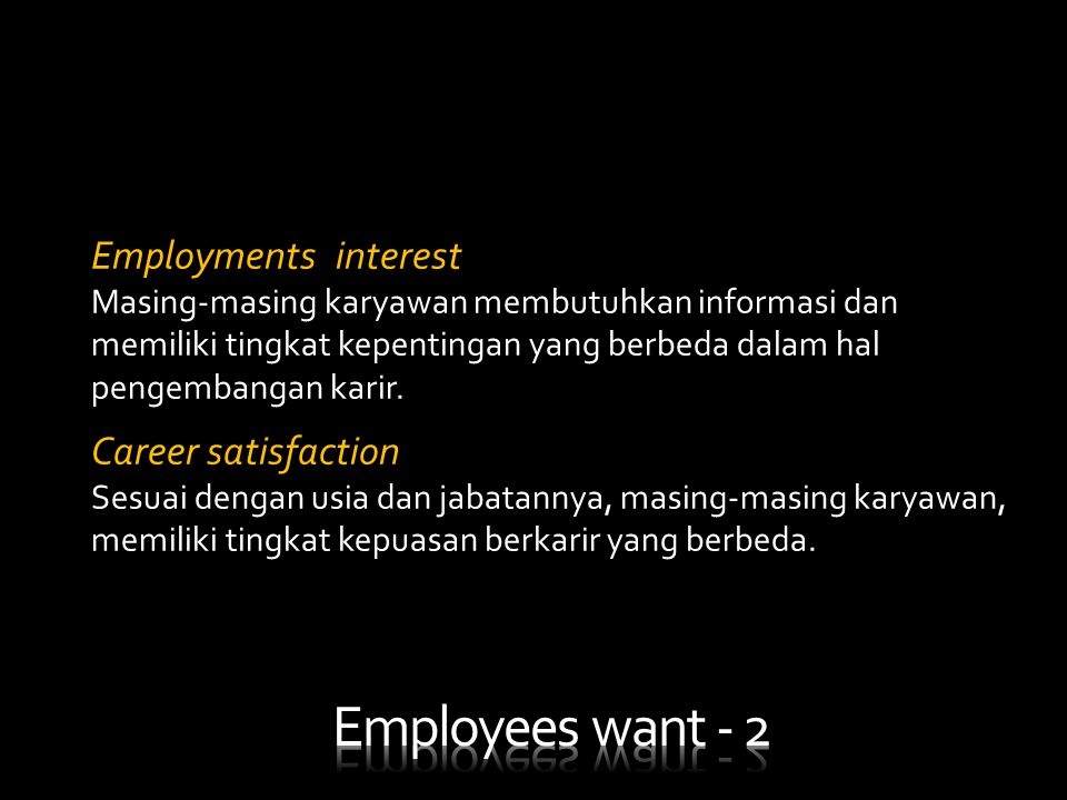 Employees want - 2 Employments interest Career satisfaction