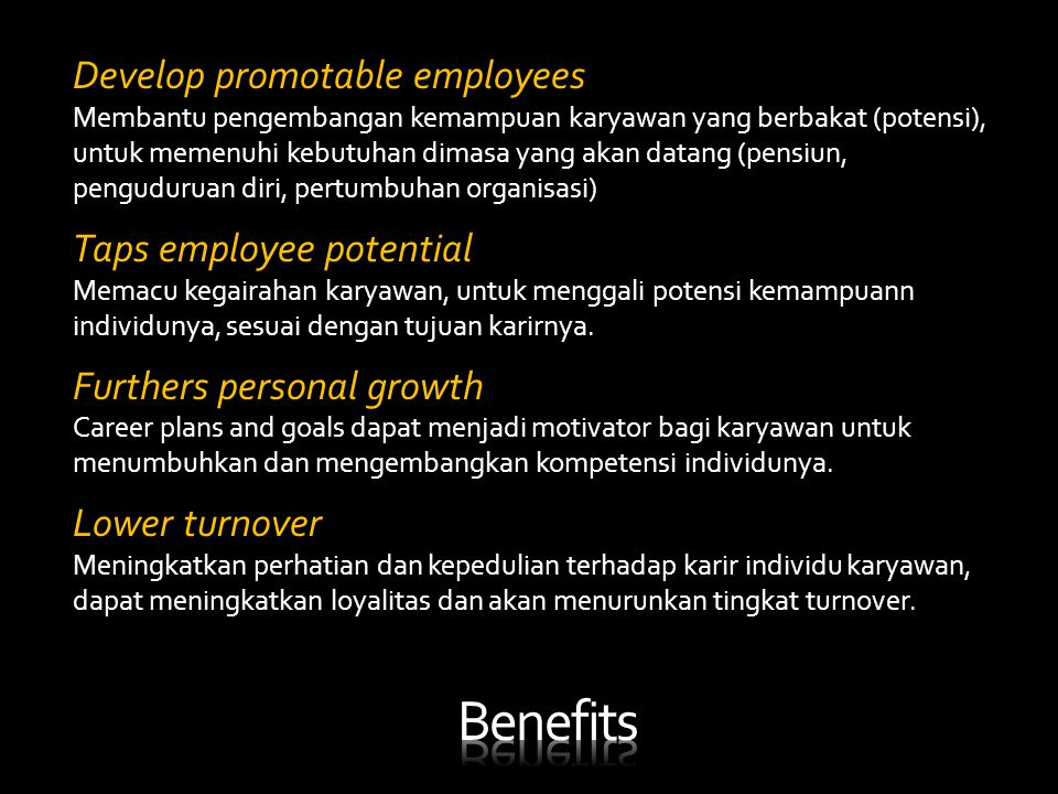 Benefits Develop promotable employees Taps employee potential