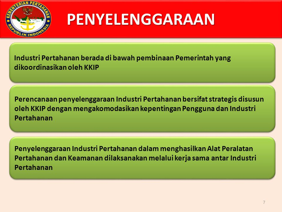 PENYELENGGARAAN Industri Pertahanan berada di bawah pembinaan Pemerintah yang dikoordinasikan oleh KKIP.
