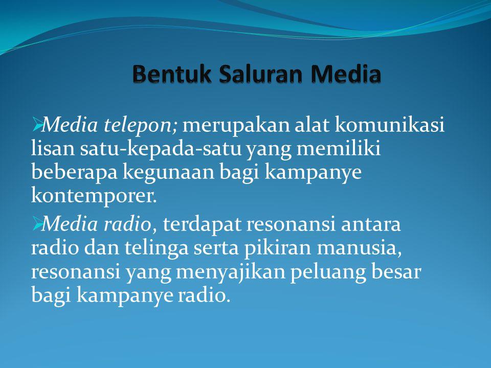 Bentuk Saluran Media Media telepon; merupakan alat komunikasi lisan satu-kepada-satu yang memiliki beberapa kegunaan bagi kampanye kontemporer.